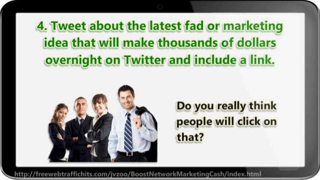 4. Tweet about the latest fad or marketirig idea that will make thousands of dollars  overnight on Twitter and include a l...