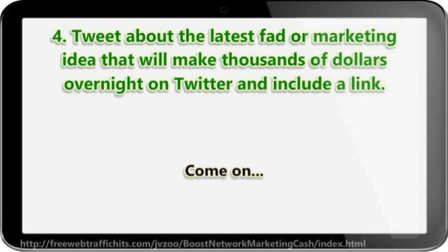4. Tweet about the latest fad or marketing idea that will make thousands of dollars overnight on Twitter and include a lin...