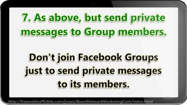 7. As above,  but send private messages to Group members.   Don't join Facebook Groups just to send private messages to it...