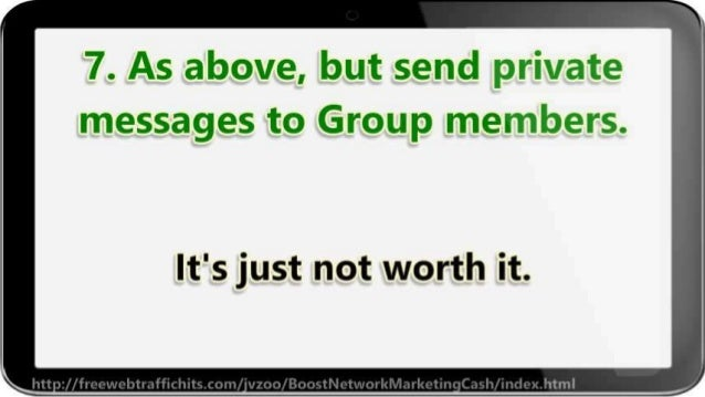 7. As above,  but send private messages to Group members.   It's just not worth it.