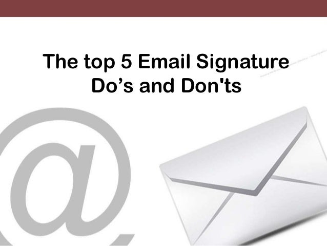 The top 5 Email Signature Do's and Don'ts