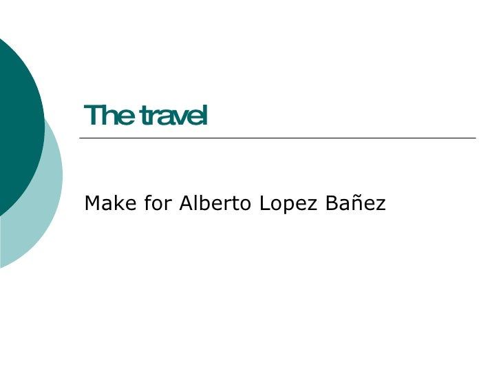 The travel Make for Alberto Lopez Bañez