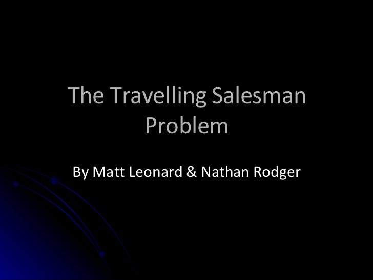 travelling salesman problem thesis The probabilistic traveling salesman problem (ptsp) is an extension of the  classical traveling salesman problem (tsp) the main difference is the  stochastic.