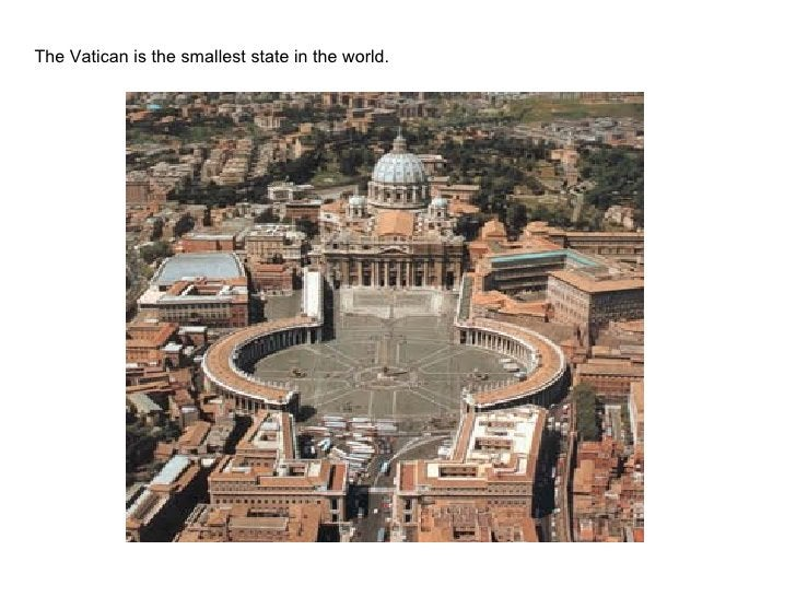 The Vatican isthe smallest statein the world.