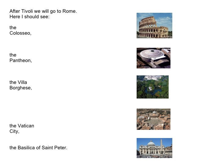 After Tivoli we willgo to Rome.  Here I should see:   t he Colosseo,...
