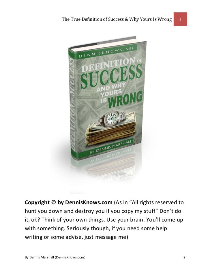 the definition of true success In order to define success, take a look at your own personal goals, interests, and   oftentimes, people fall into a career path and lose track of their true passions.