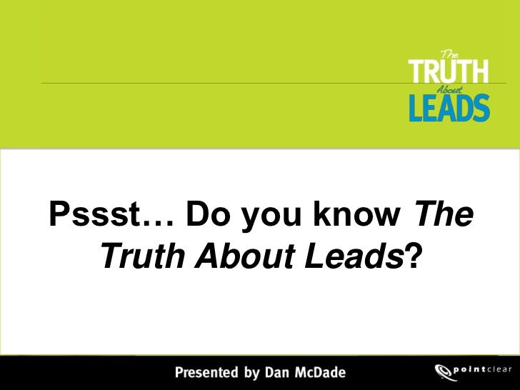Pssst… Do you know The Truth About Leads?<br />
