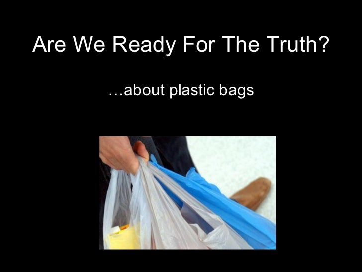 Are We Ready For The Truth? … about plastic bags