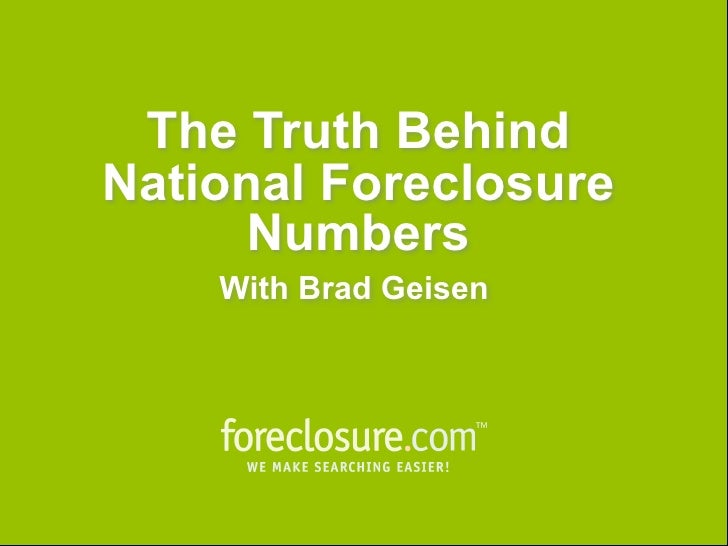 The Truth Behind the Foreclosure Numbers     The Truth Behind   National Foreclosure         Numbers           With Brad G...