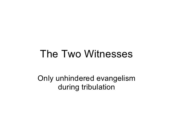 The Two Witnesses Only unhindered evangelism during tribulation