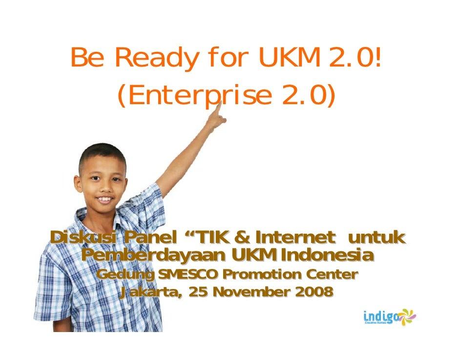 """Be Ready for UKM 2.0!     (Enterprise 2.0)    Diskusi Panel """"TIK & Internet untuk    Pemberdayaan UKM Indonesia     Gedung..."""