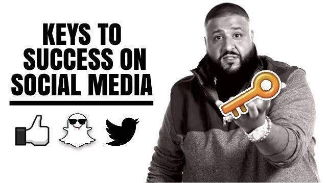 KEYS TO SUCCESS ON SOCIAL MEDIA
