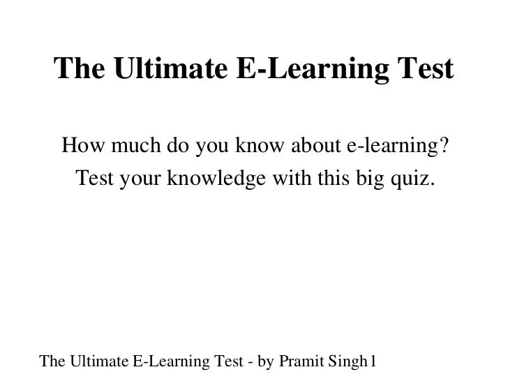 The Ultimate E-Learning Test   How much do you know about e-learning?    Test your knowledge with this big quiz.The Ultima...