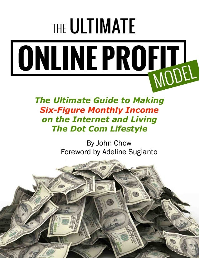 Copyright 2013 by John Chow dot Com By John Chow Foreword by Adeline Sugianto The Ultimate Guide to Making Six-Figure Mont...