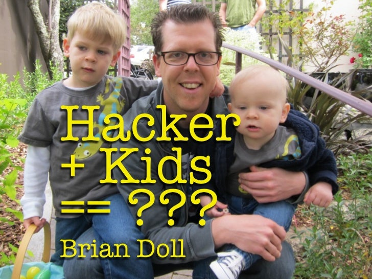 Hacker+ Kids== ???Brian Doll
