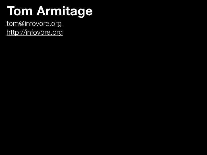 Tom Armitage tom@infovore.org http://infovore.org