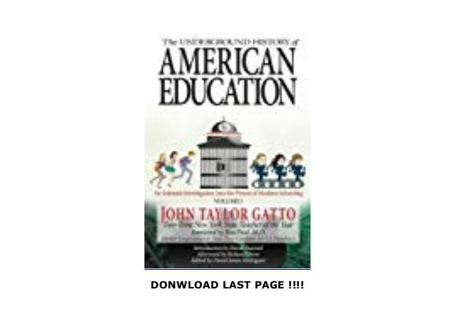 An Intimate Investigation Into the Prison of Modern Schooling The Underground History of American Education Volume I