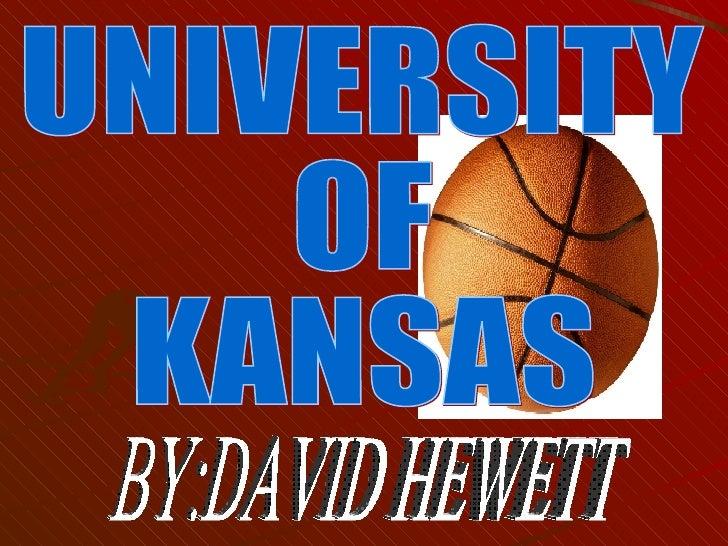 UNIVERSITY  OF  KANSAS BY:DAVID HEWETT