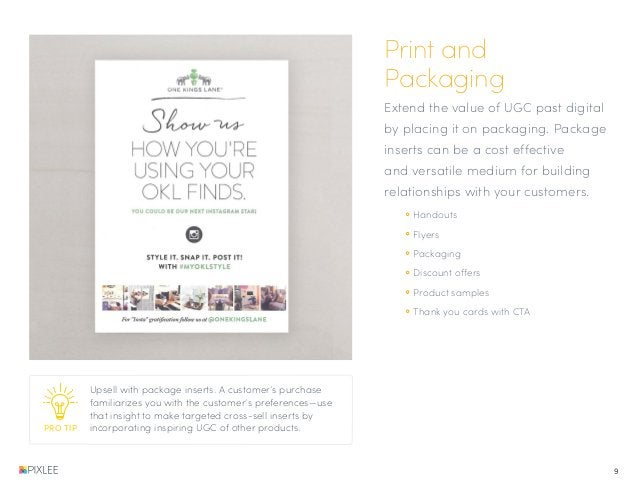 Print and Packaging Extend the value of UGC past digital by placing it on packaging. Package inserts can be a cost effecti...