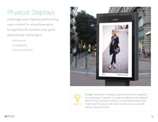 Physical Displays Leverage your highest performing user content in advertisements to significantly bolster your print adve...
