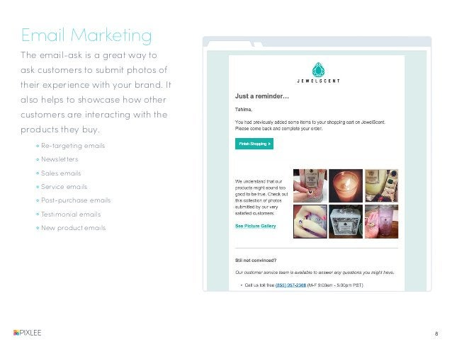 Email Marketing The email-ask is a great way to ask customers to submit photos of their experience with your brand. It als...