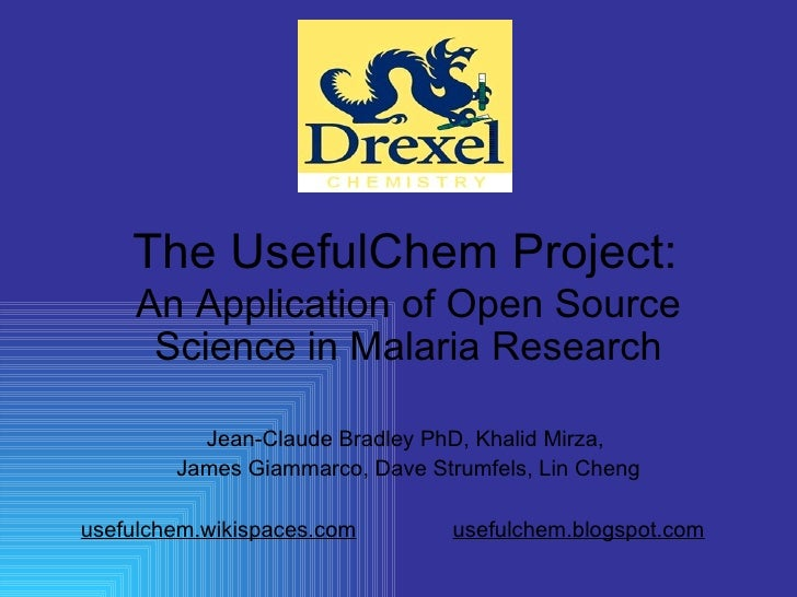 The UsefulChem Project: An Application of Open Source Science in Malaria Research Jean-Claude Bradley PhD, Khalid Mirza,  ...