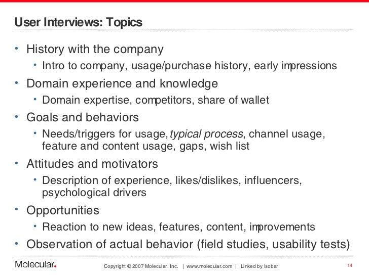 User Interviews: Topics <ul><li>History with the company </li></ul><ul><ul><li>Intro to company, usage/purchase history, e...
