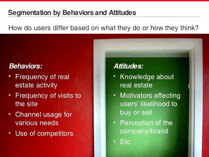Segmentation by Behaviors and Attitudes <ul><li>How do users differ based on what they do or how they think? </li></ul><ul...