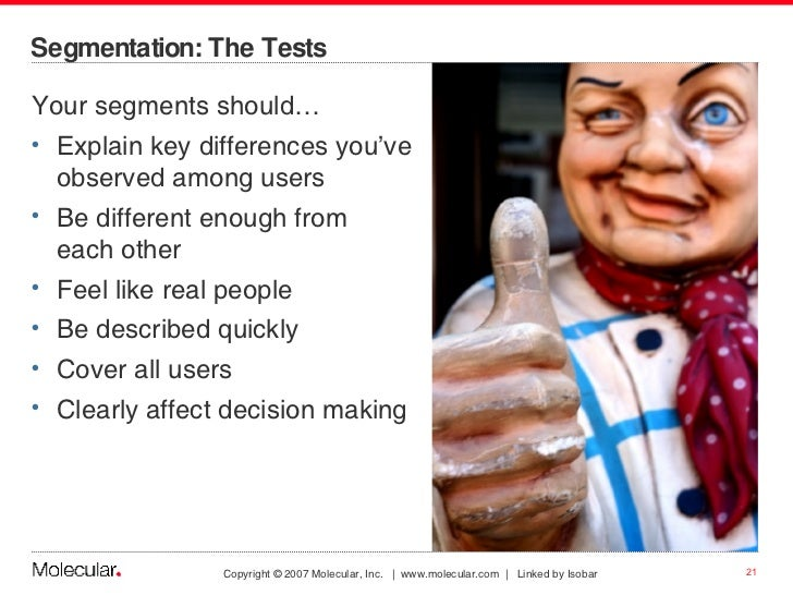 Segmentation: The Tests <ul><li>Your segments should… </li></ul><ul><li>Explain key differences you've  observed among use...