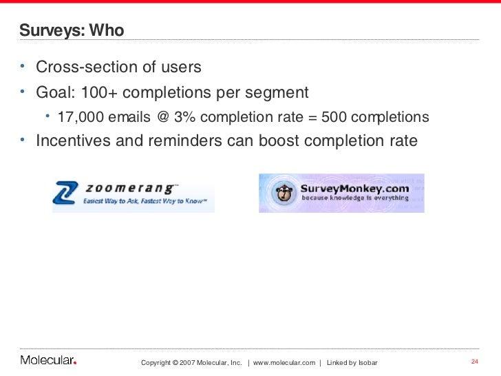 Surveys: Who <ul><li>Cross-section of users </li></ul><ul><li>Goal: 100+ completions per segment </li></ul><ul><ul><li>17,...