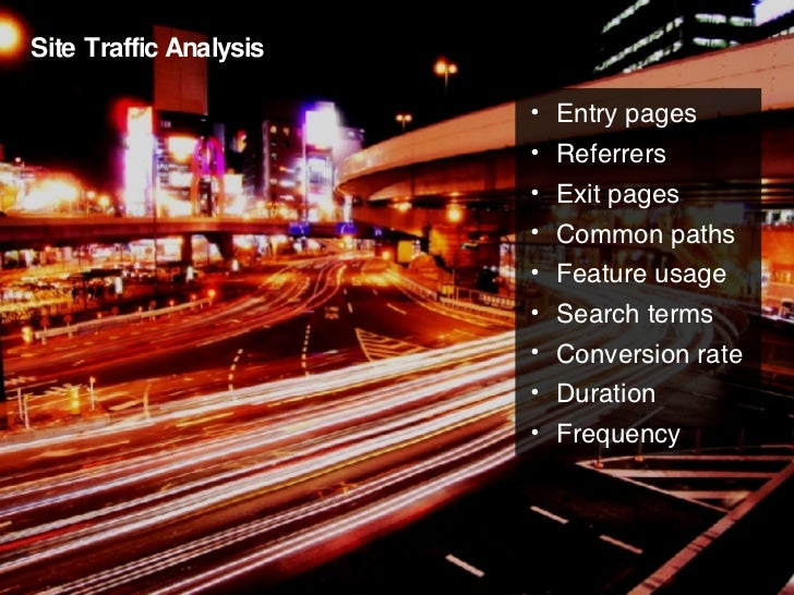 Site Traffic Analysis <ul><li>Entry pages </li></ul><ul><li>Referrers </li></ul><ul><li>Exit pages </li></ul><ul><li>Commo...