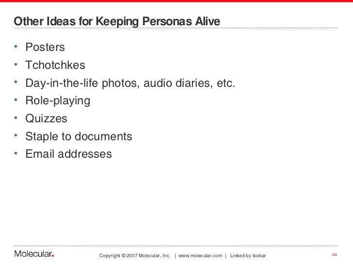 Other Ideas for Keeping Personas Alive <ul><li>Posters </li></ul><ul><li>Tchotchkes </li></ul><ul><li>Day-in-the-life phot...