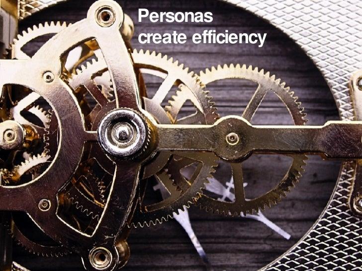 Personas  create efficiency