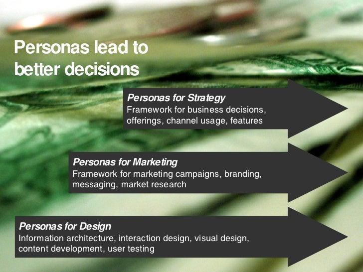 Personas lead to better decisions Personas for Design Information architecture, interaction design, visual design,  conten...