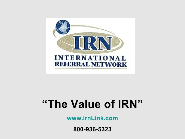 """"""" The Value of IRN"""" www.irnLink.com 800-936-5323"""