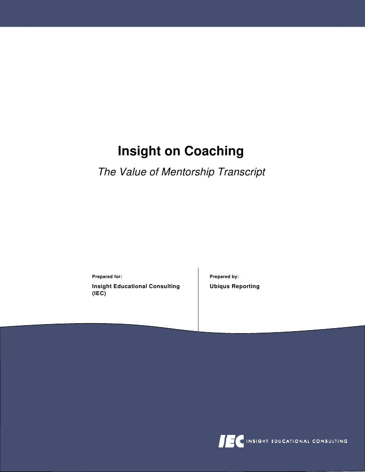 Insight on Coaching   The Value of Mentorship Transcript     Prepared for:                    Prepared by:  Insight Educat...