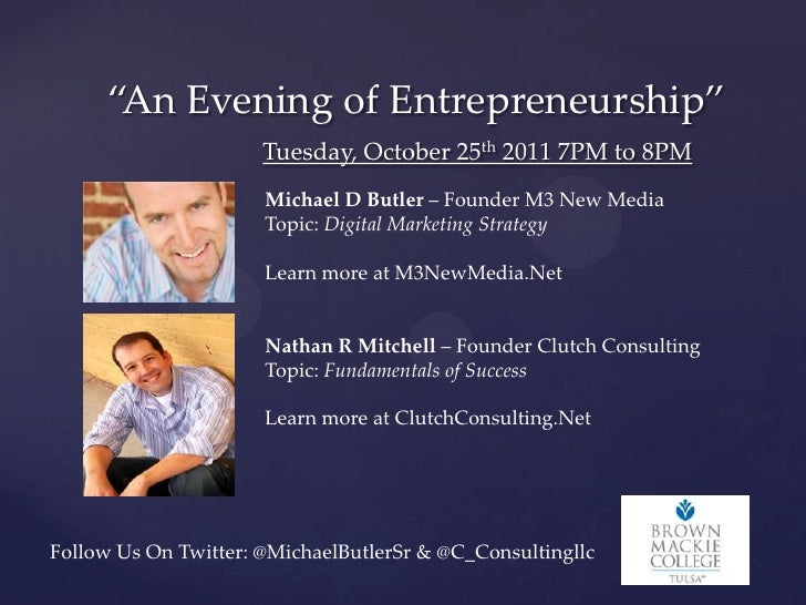 """An Evening of Entrepreneurship""                      Tuesday, October 25th 2011 7PM to 8PM                      Michael D..."