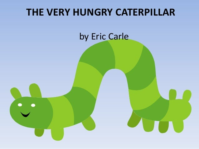 THE VERY HUNGRY CATERPILLARby Eric Carle