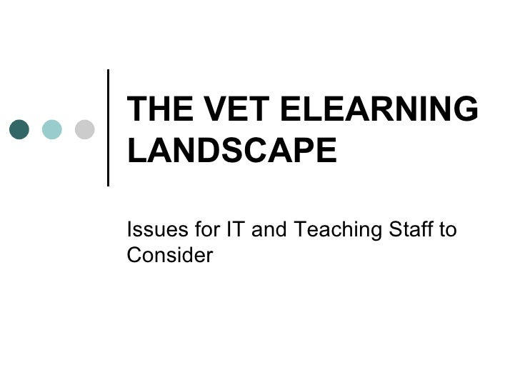 THE VET ELEARNING LANDSCAPE Issues for IT and Teaching Staff to Consider