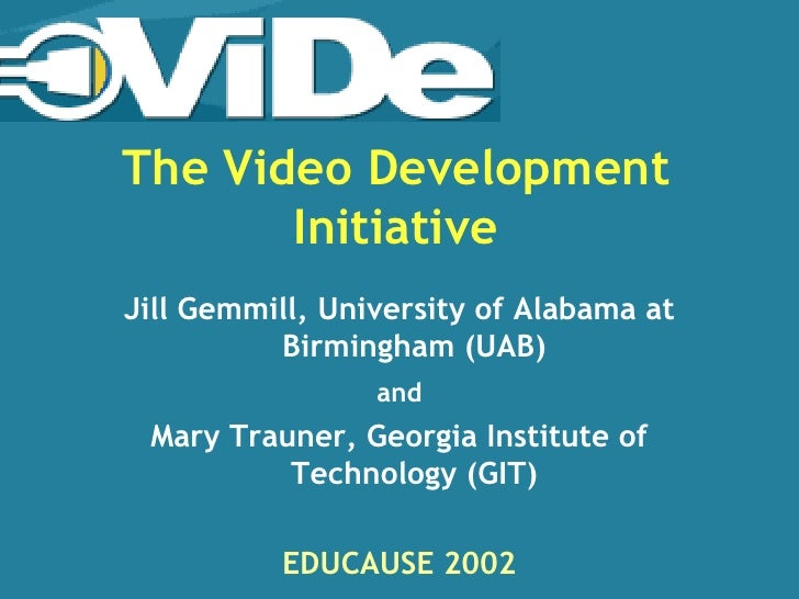 The Video Development        Initiative Jill Gemmill, University of Alabama at           Birmingham (UAB)                 ...