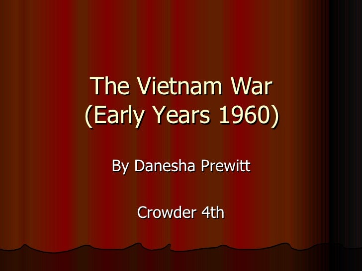 The Vietnam War (Early Years 1960) By Danesha Prewitt Crowder 4th