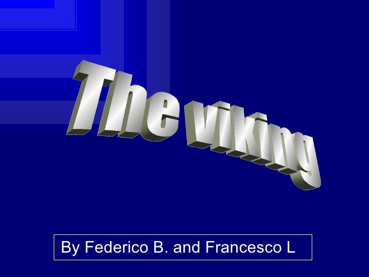 By Federico B. and Francesco L  . The viking