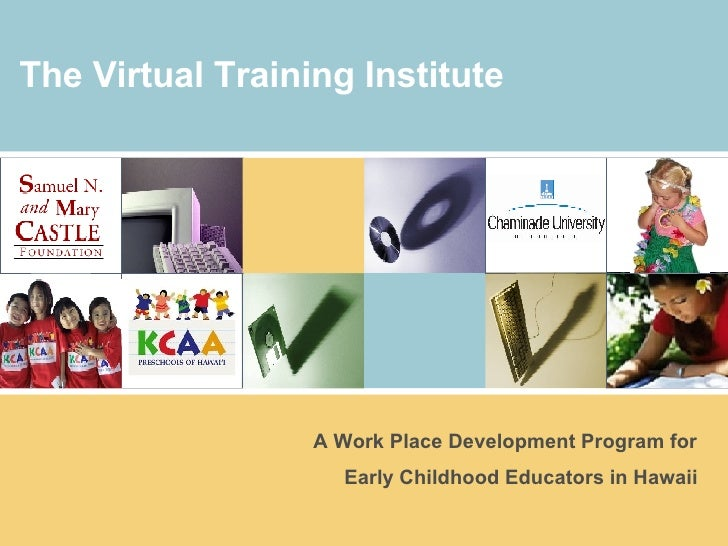 The Virtual Training Institute A Work Place Development Program for  Early Childhood Educators in Hawaii