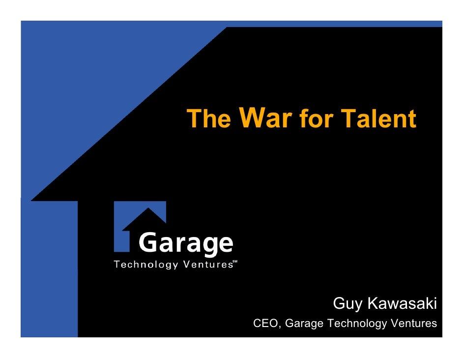 The War for Talent                       Guy Kawasaki      CEO, Garage Technology Ventures