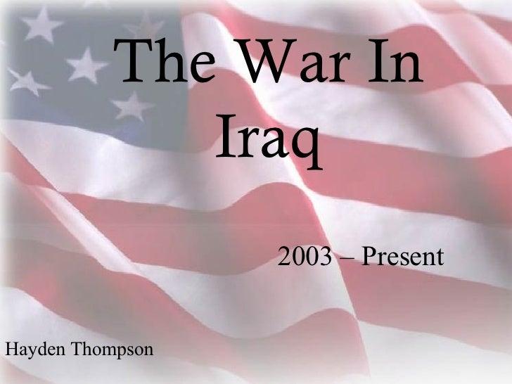 2003 – Present Hayden Thompson The War In Iraq