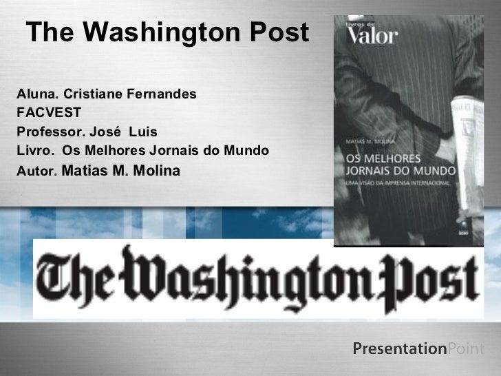 The Washington Post   Aluna. Cristiane Fernandes  FACVEST Professor. José  Luis Livro.  Os Melhores Jornais do Mundo Autor...