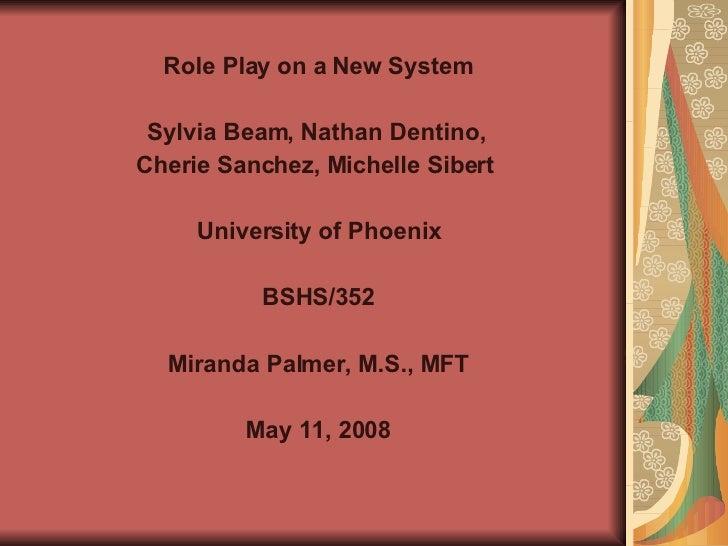 <ul><li>Role Play on a New System </li></ul><ul><li>Sylvia Beam, Nathan Dentino,  </li></ul><ul><li>Cherie Sanchez, Michel...