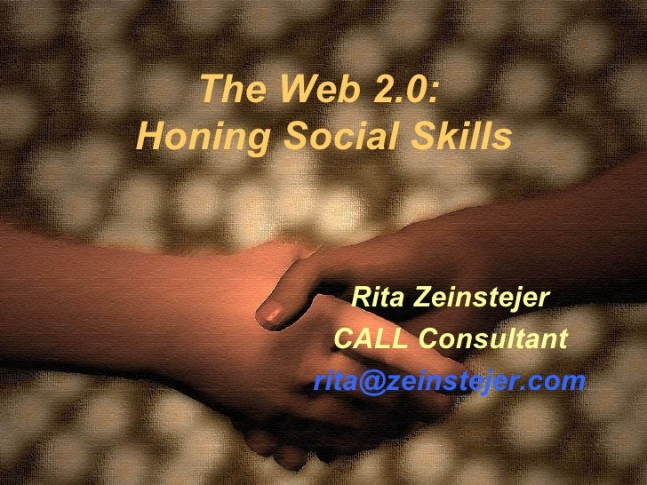 The Web 2.0:  Honing Social Skills Rita Zeinstejer CALL Consultant [email_address]