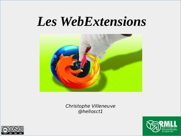 Les WebExtensions Christophe Villeneuve @hellosct1