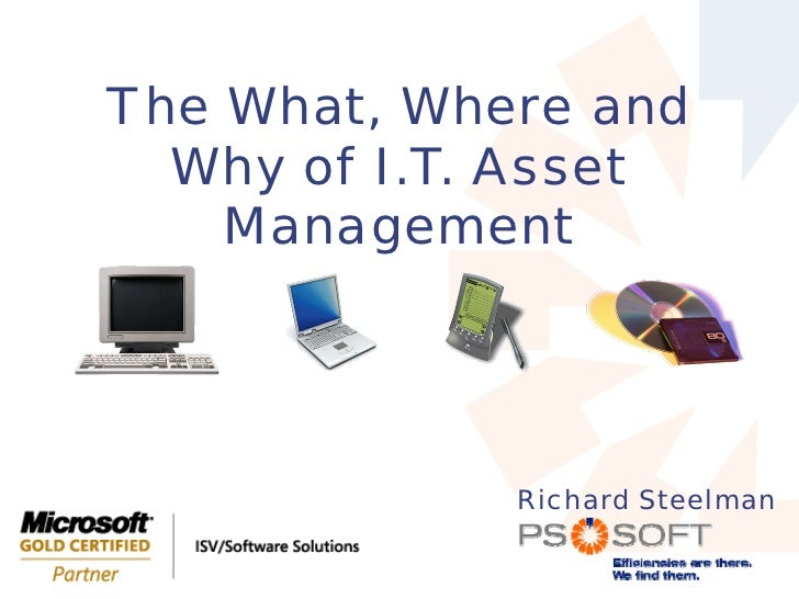 The What, Where and   Why of I.T. Asset     Management                  Richard Steelman                        Efficience...